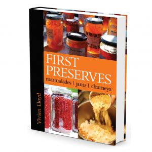 First Preserves: Marmalades, Jams, Chutneys