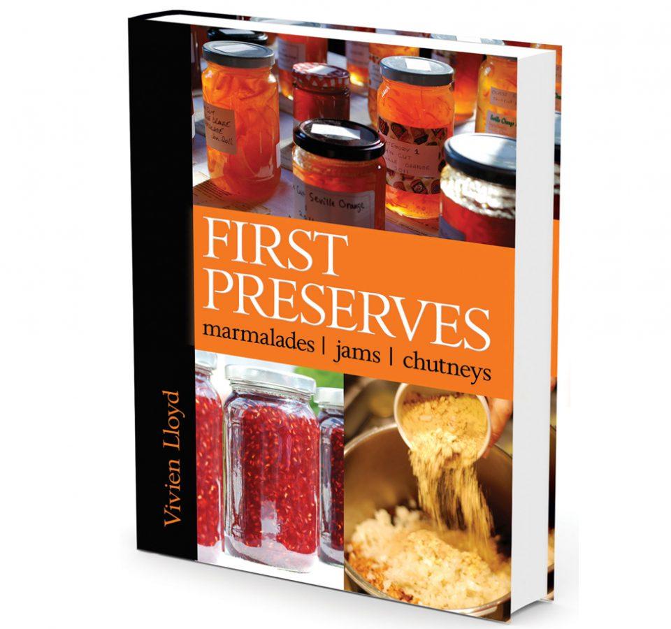 First Preserves: Marmalades, Jams, Chutneys